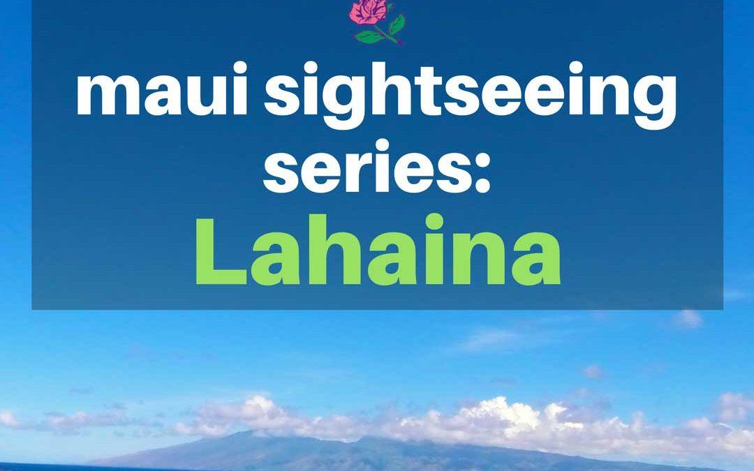 Maui Sightseeing Series – Lahaina