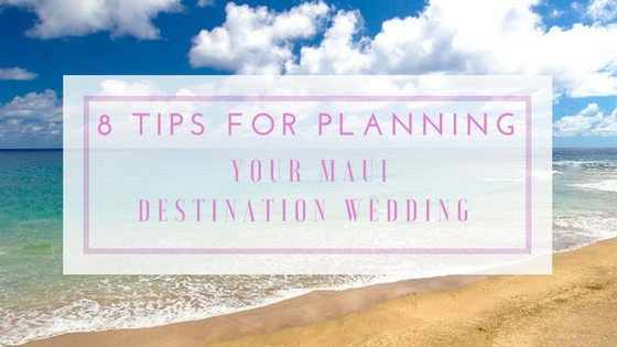 8 Tips For Planning Your Maui Destination Wedding