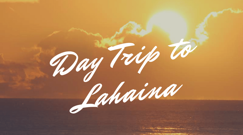 Day Trip to Lahaina