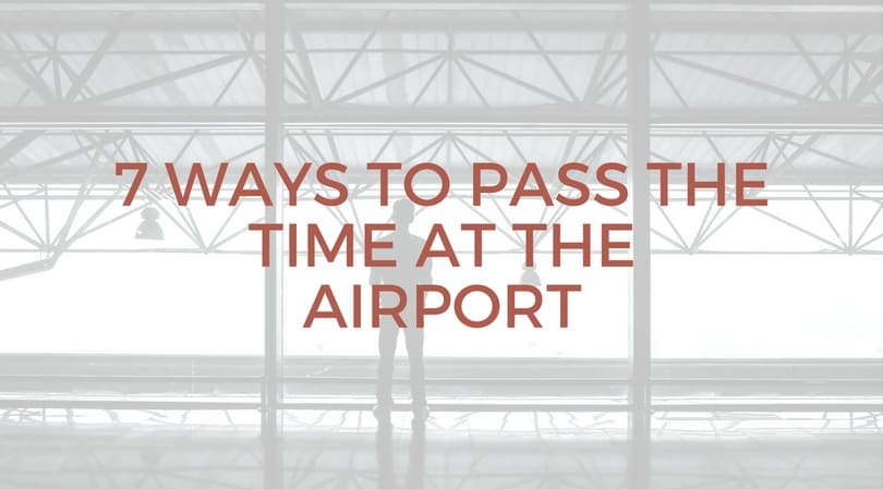 7 Ways to Pass the Time at the Airport