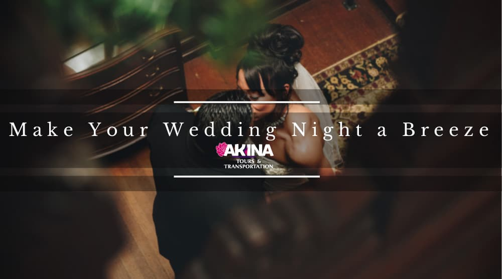 Let Akina Tours and Transportation Make Your Wedding Night a Breeze